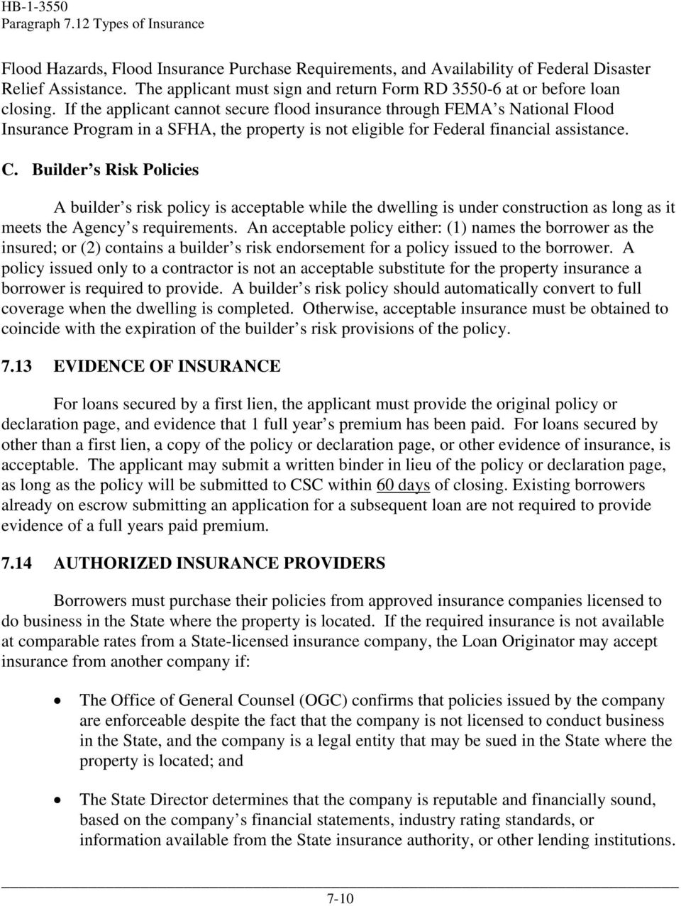 If the applicant cannot secure flood insurance through FEMA s National Flood Insurance Program in a SFHA, the property is not eligible for Federal financial assistance. C.