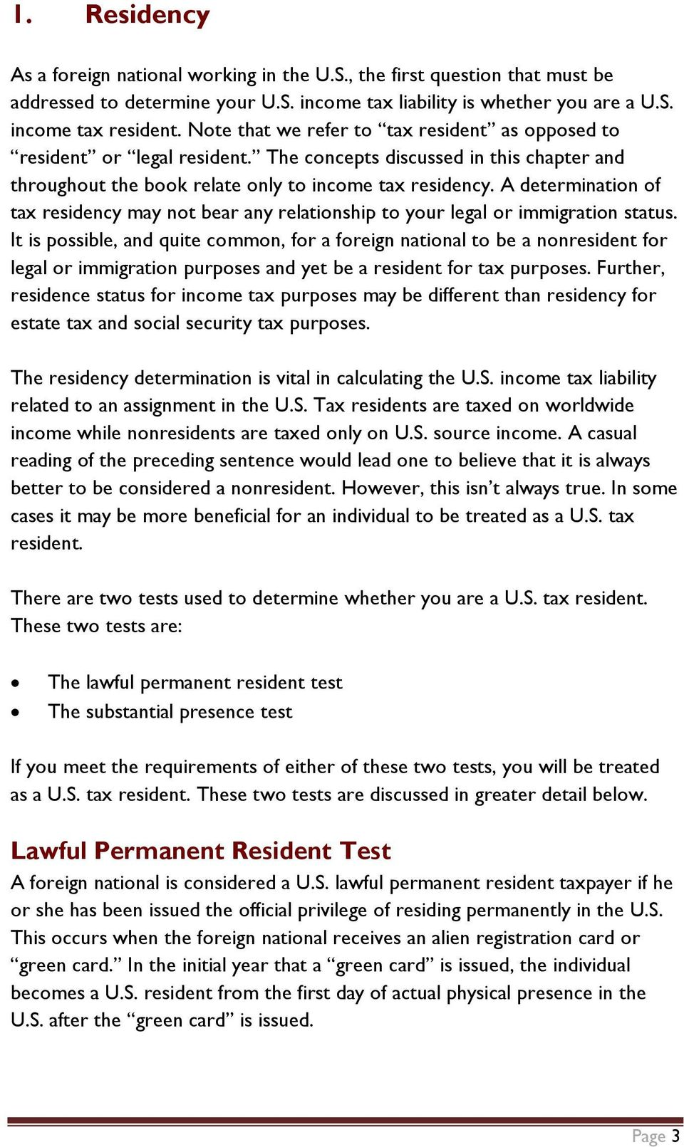 A determination of tax residency may not bear any relationship to your legal or immigration status.