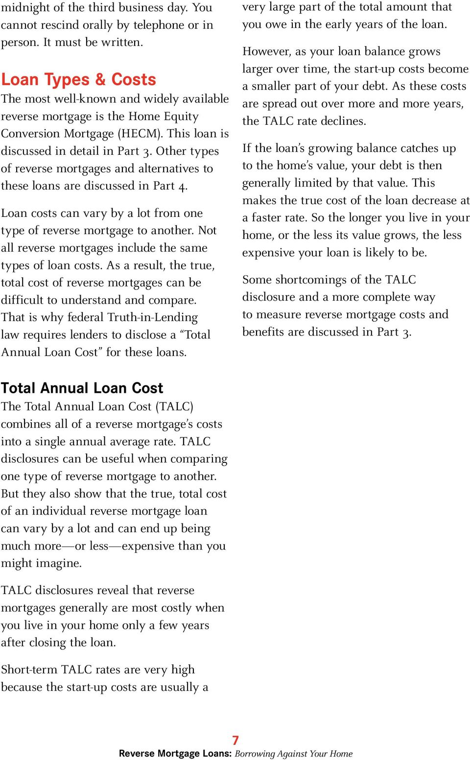 Other types of reverse mortgages and alternatives to these loans are discussed in Part 4. Loan costs can vary by a lot from one type of reverse mortgage to another.