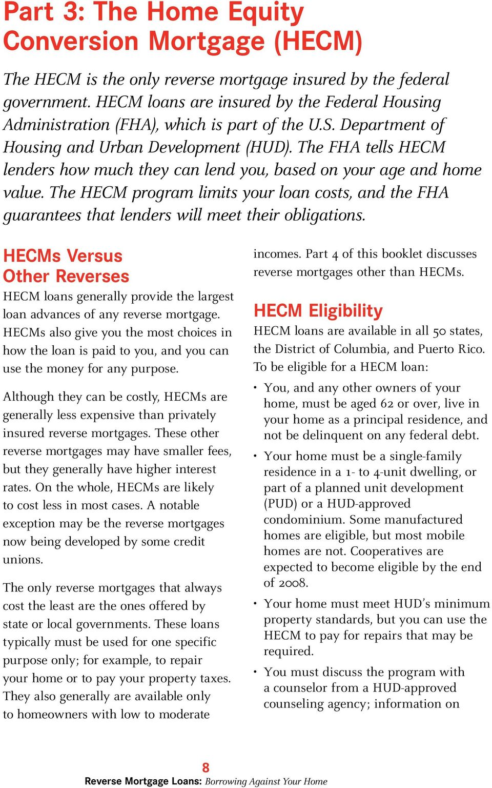 The FHA tells HECM lenders how much they can lend you, based on your age and home value. The HECM program limits your loan costs, and the FHA guarantees that lenders will meet their obligations.