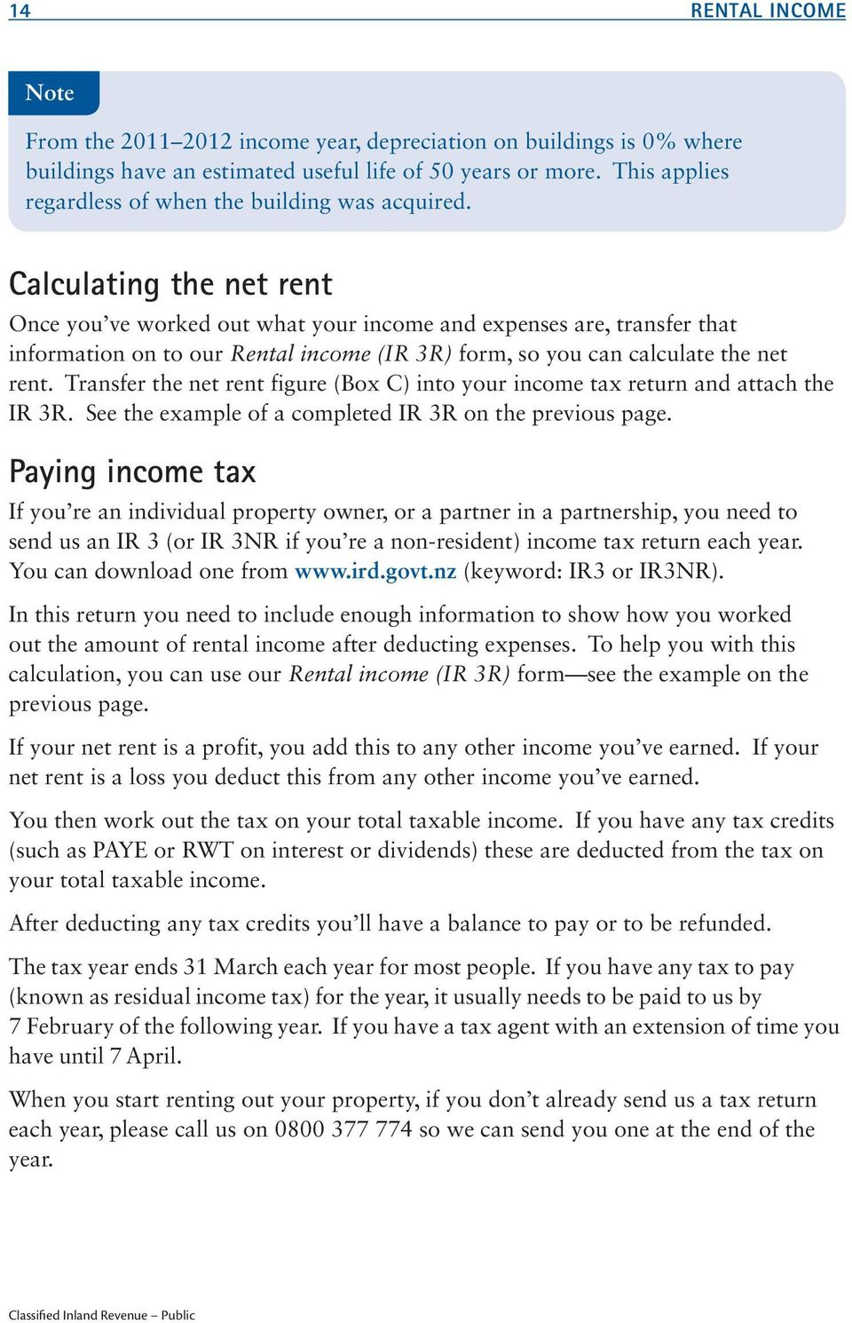 Calculating the net rent Once you ve worked out what your income and expenses are, transfer that information on to our Rental income (IR 3R) form, so you can calculate the net rent.