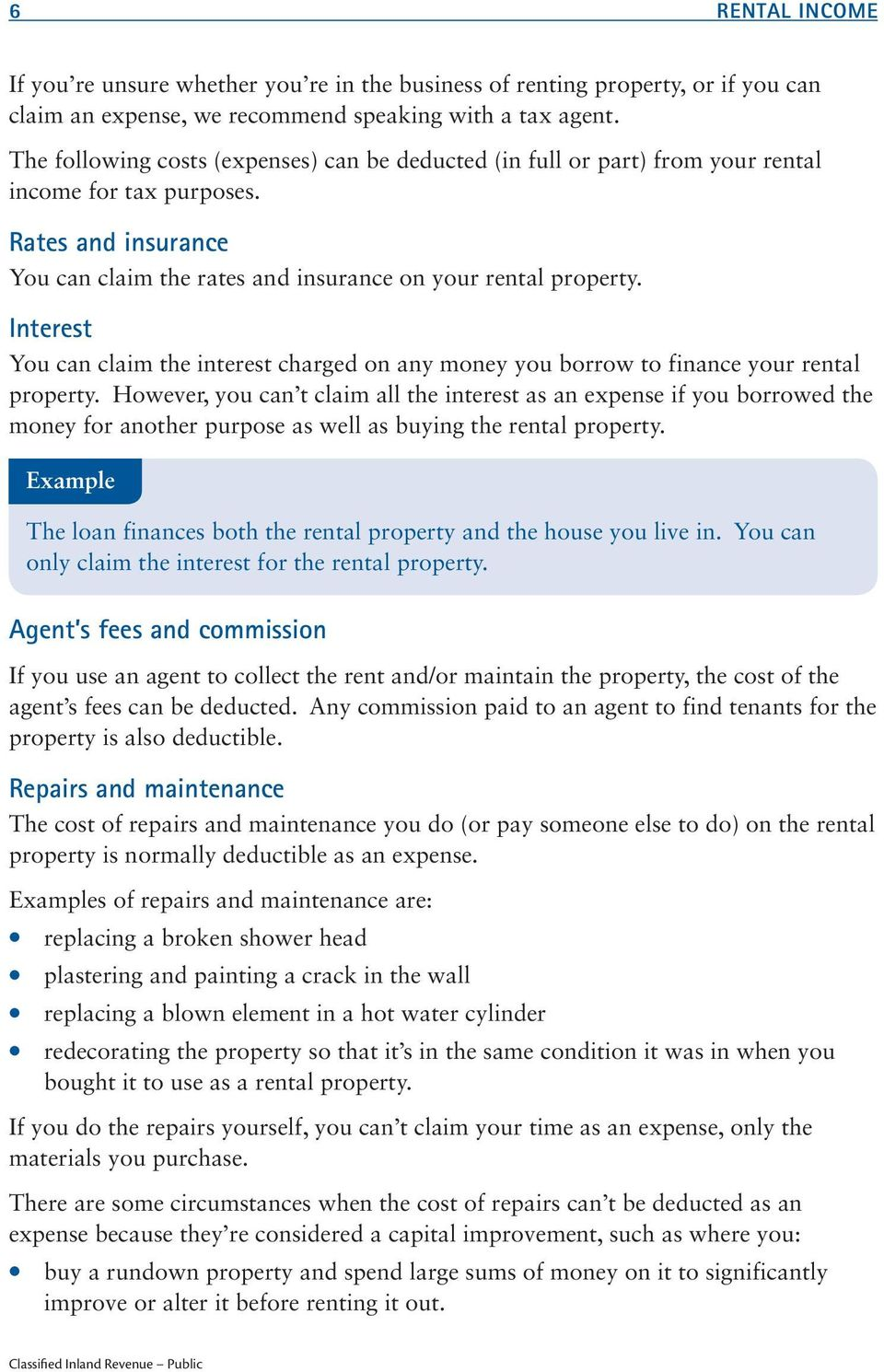 Interest You can claim the interest charged on any money you borrow to finance your rental property.