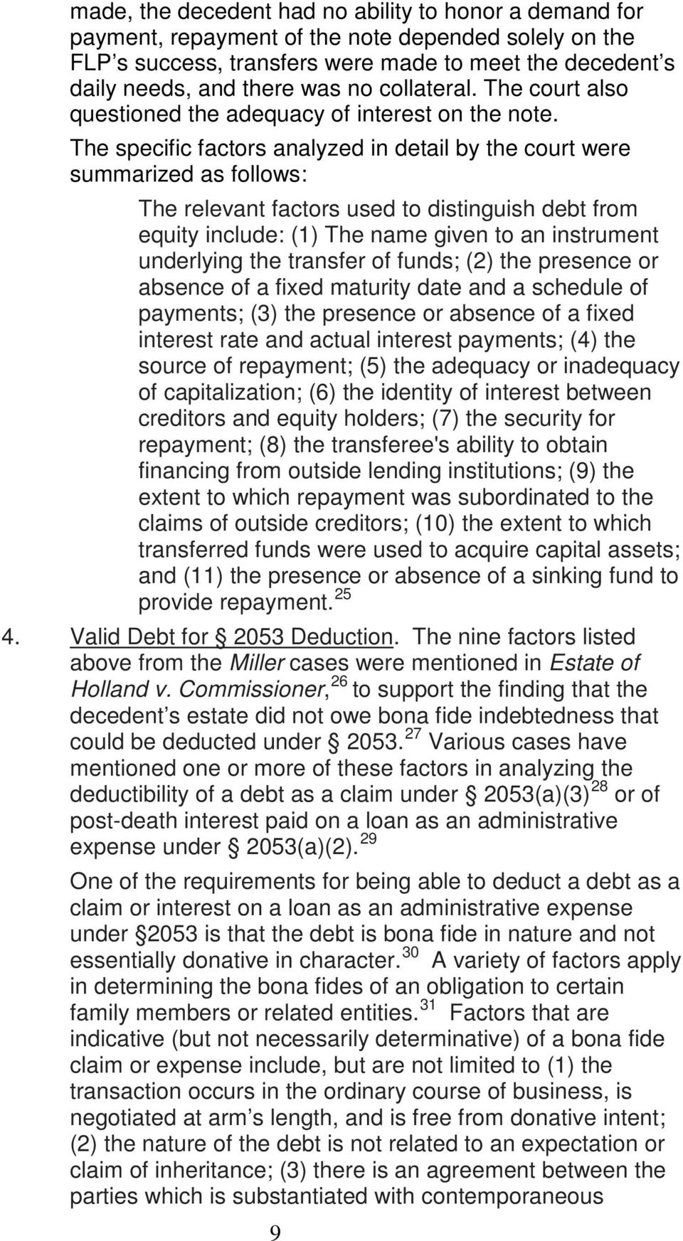 The specific factors analyzed in detail by the court were summarized as follows: The relevant factors used to distinguish debt from equity include: (1) The name given to an instrument underlying the