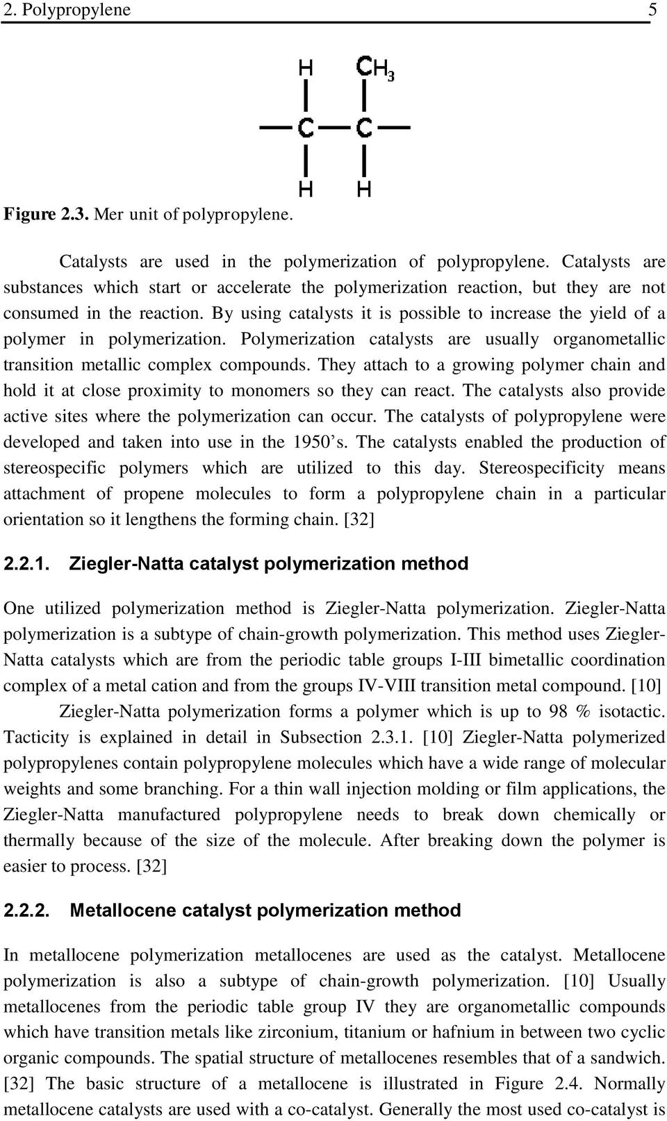 By using catalysts it is possible to increase the yield of a polymer in polymerization. Polymerization catalysts are usually organometallic transition metallic complex compounds.