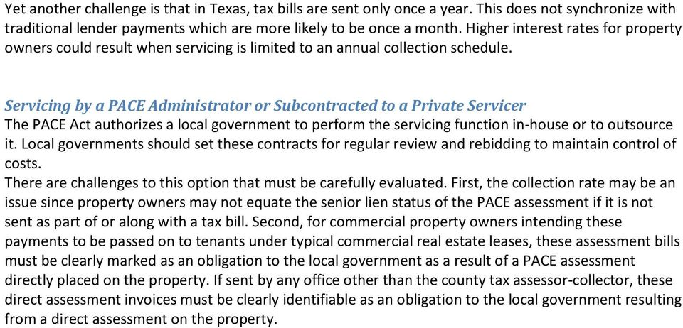 Servicing by a PACE Administrator or Subcontracted to a Private Servicer The PACE Act authorizes a local government to perform the servicing function in-house or to outsource it.