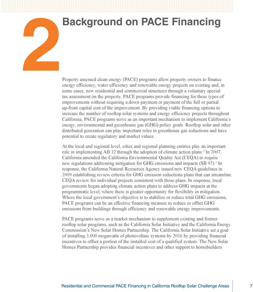 PACE programs provide financing for these types of improvements without requiring a down payment or payment of the full or partial up-front capital cost of the improvement.