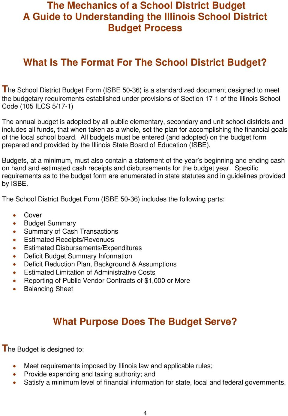 5/17-1) The annual budget is adopted by all public elementary, secondary and unit school districts and includes all funds, that when taken as a whole, set the plan for accomplishing the financial