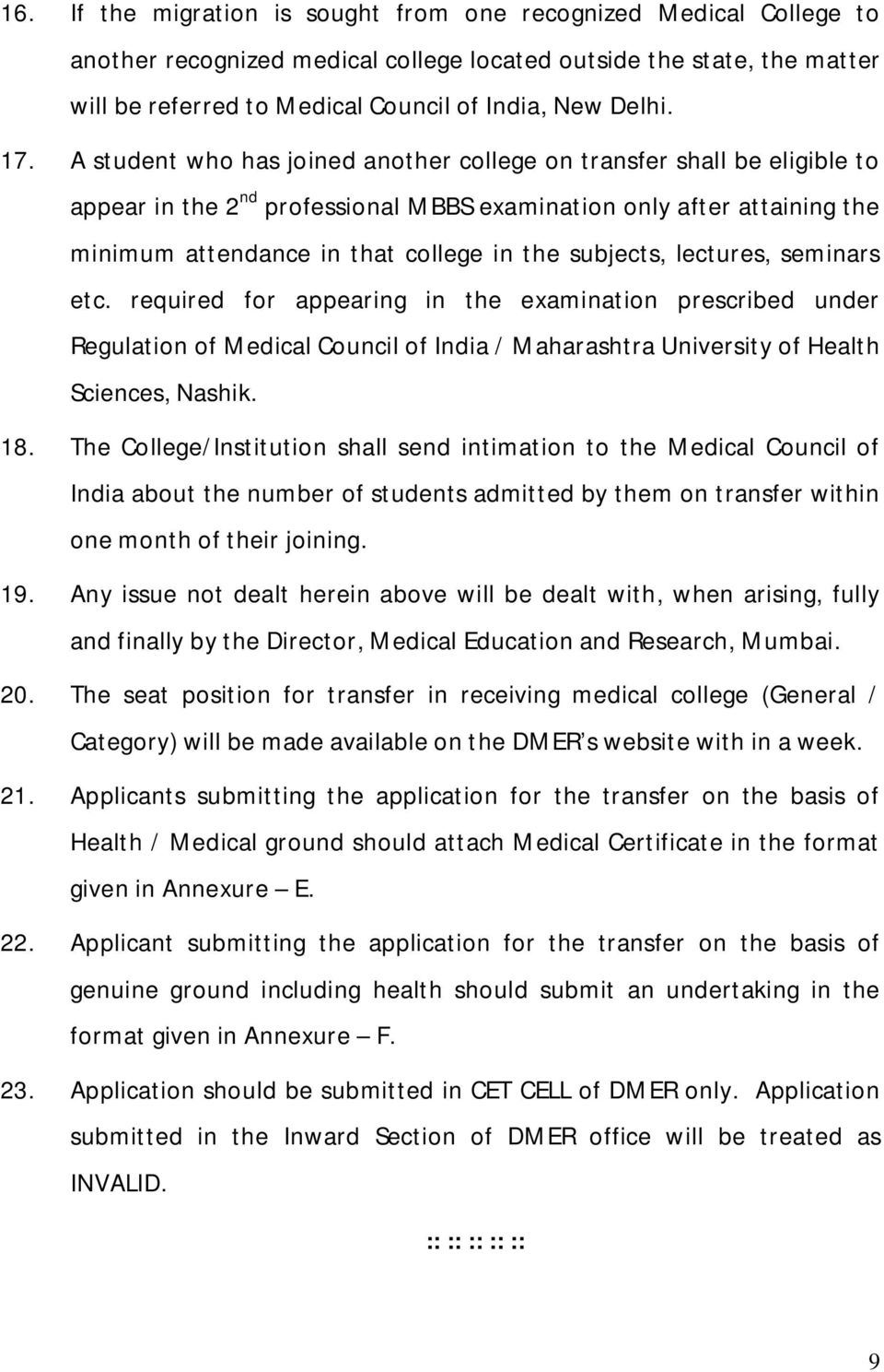 subjects, lectures, seminars etc. required for appearing in the examination prescribed under Regulation of Medical Council of India / Maharashtra University of Health Sciences, Nashik. 18.