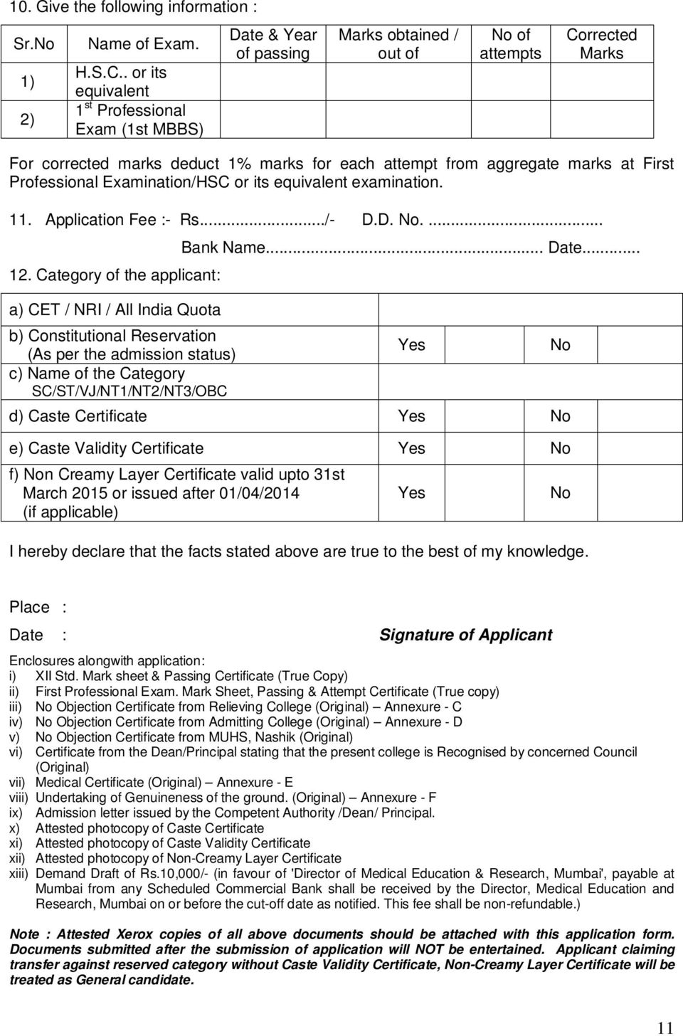 marks at First Professional Examination/HSC or its equivalent examination. 11. Application Fee :- Rs.../- D.D. No.... 12.
