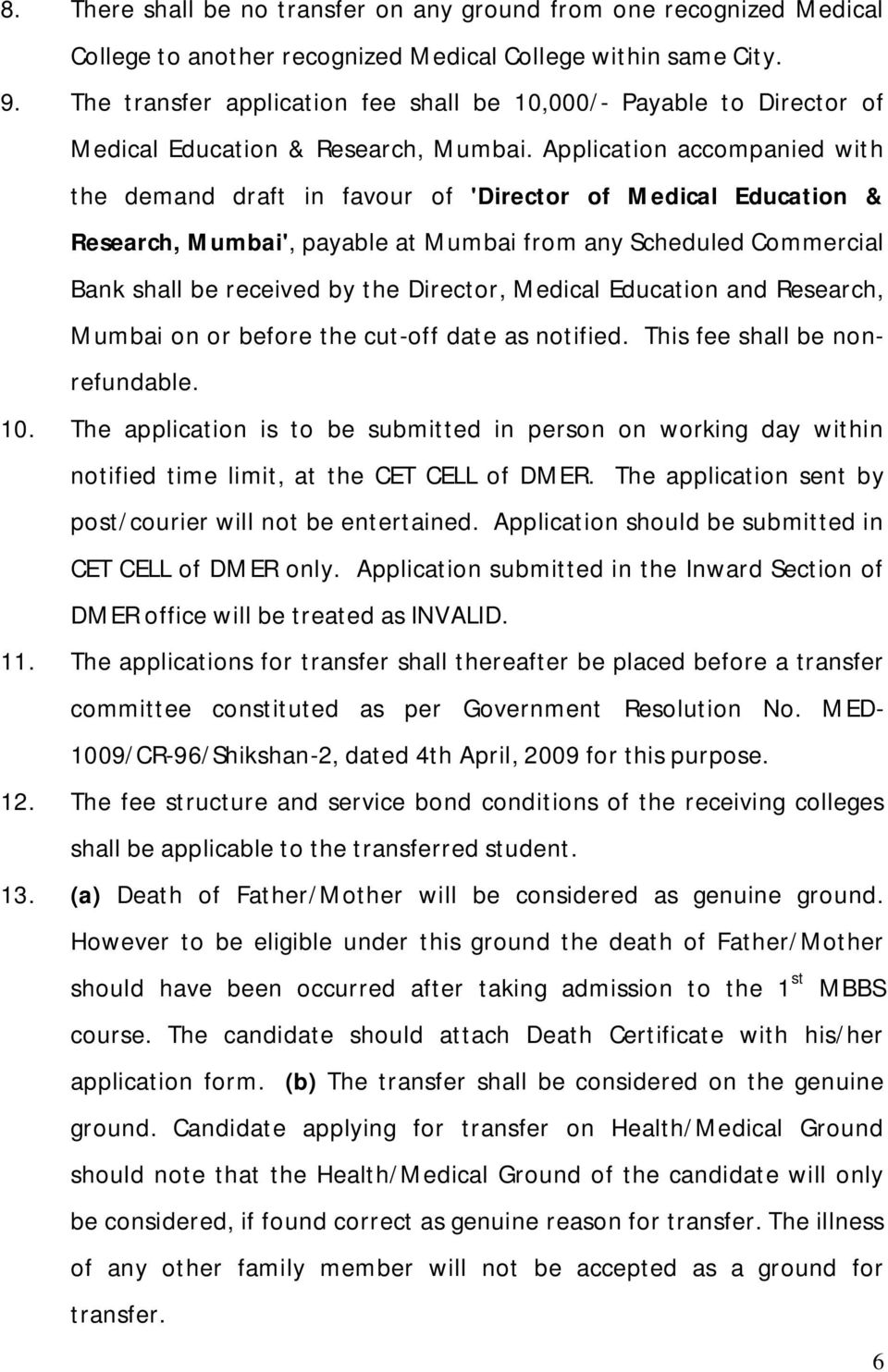 Application accompanied with the demand draft in favour of 'Director of Medical Education & Research, Mumbai', payable at Mumbai from any Scheduled Commercial Bank shall be received by the Director,