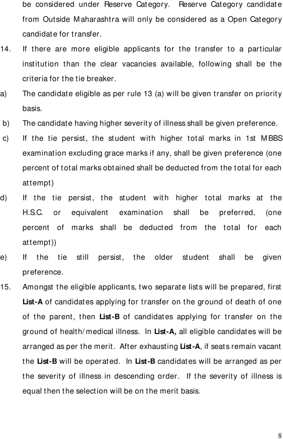 a) The candidate eligible as per rule 13 (a) will be given transfer on priority basis. b) The candidate having higher severity of illness shall be given preference.