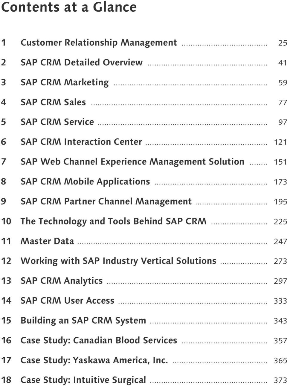 .. 195 10 The Technology and Tools Behind SAP CRM... 225 11 Master Data... 247 12 Working with SAP Industry Vertical Solutions... 273 13 SAP CRM Analytics.