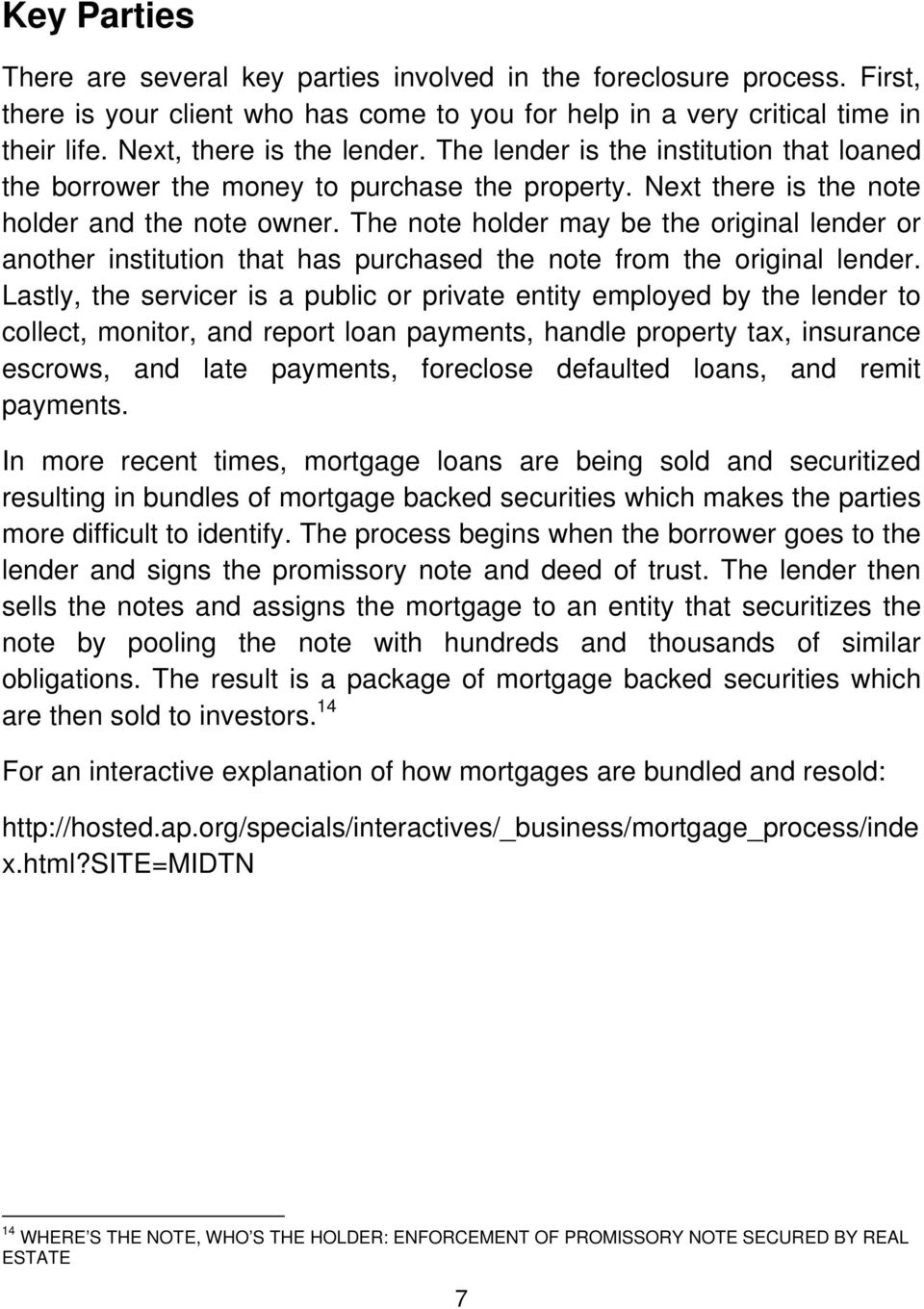 The note holder may be the original lender or another institution that has purchased the note from the original lender.