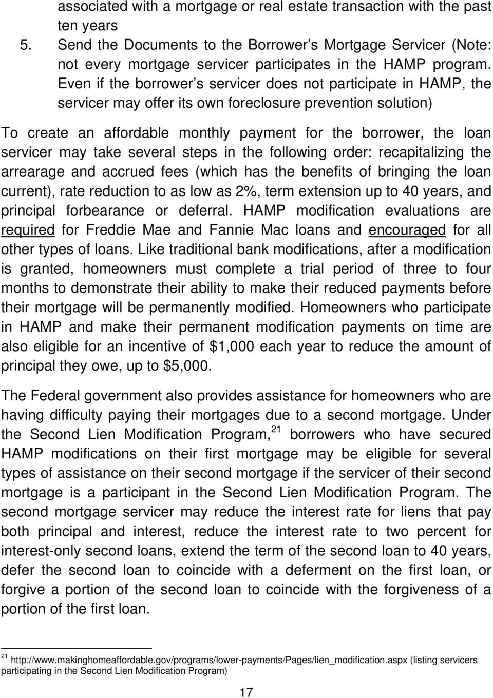 Even if the borrower s servicer does not participate in HAMP, the servicer may offer its own foreclosure prevention solution) To create an affordable monthly payment for the borrower, the loan
