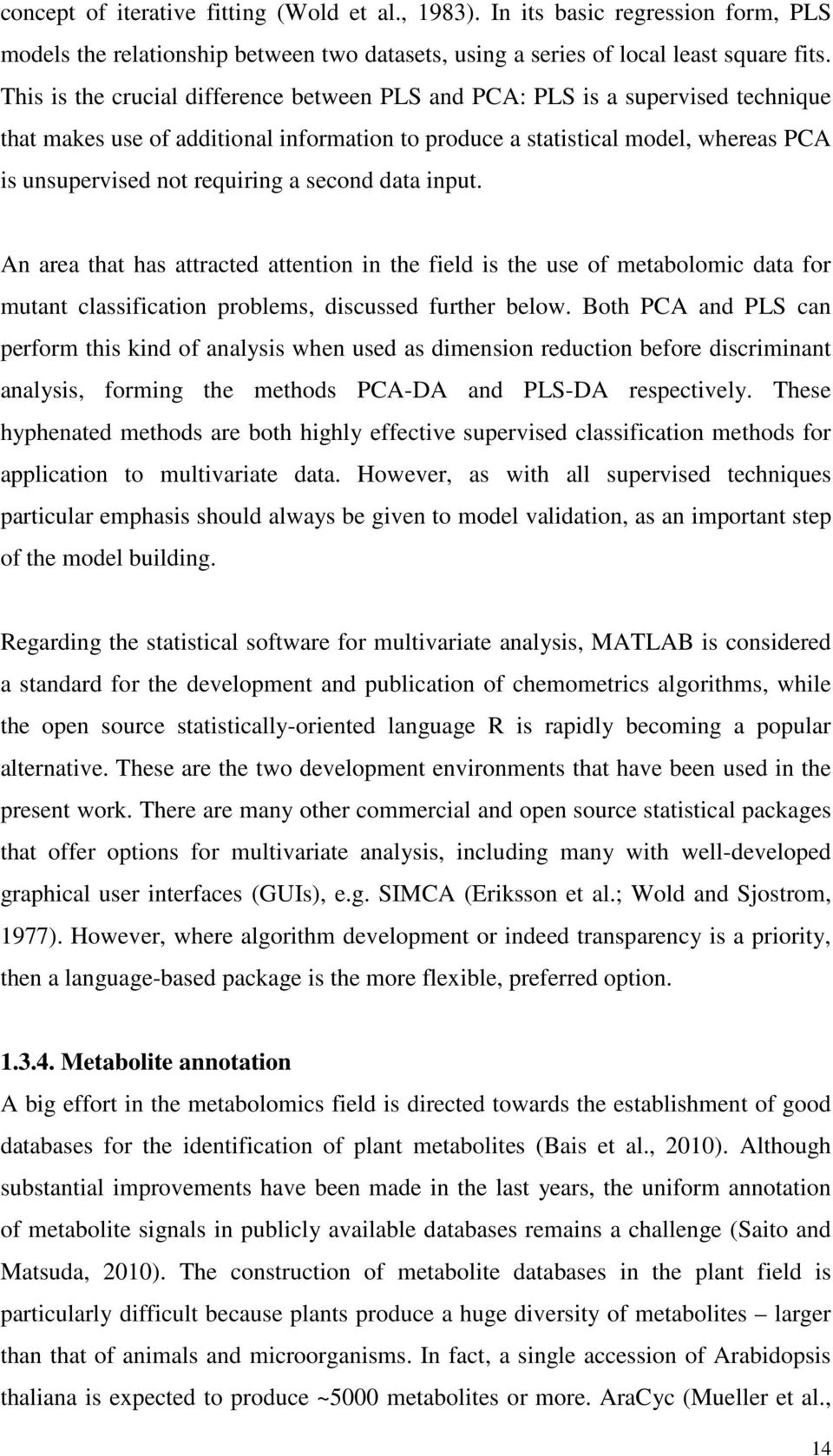 second data input. An area that has attracted attention in the field is the use of metabolomic data for mutant classification problems, discussed further below.
