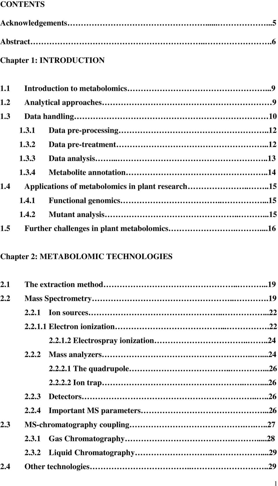 ...16 Chapter 2: METABOLOMIC TECHNOLOGIES 2.1 The extraction method.....19 2.2 Mass Spectrometry...19 2.2.1 Ion sources.....22 2.2.1.1 Electron ionization....22 2.2.1.2 Electrospray ionization....24 2.