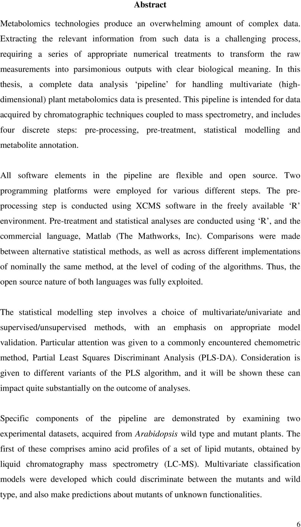clear biological meaning. In this thesis, a complete data analysis pipeline for handling multivariate (highdimensional) plant metabolomics data is presented.