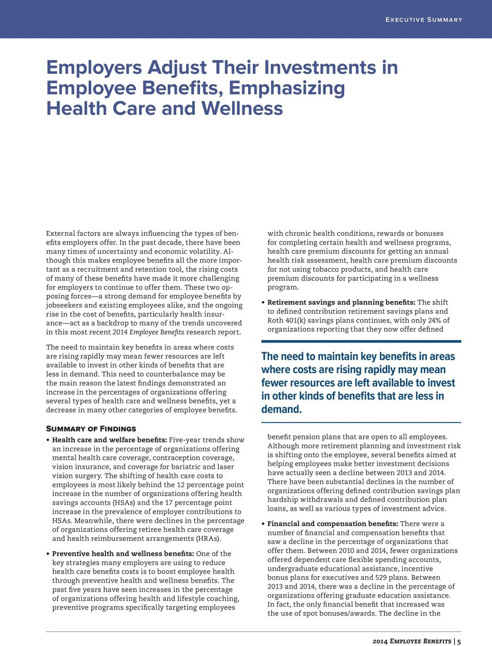 Although this makes employee benefits all the more important as a recruitment and retention tool, the rising costs of many of these benefits have made it more challenging for employers to continue to