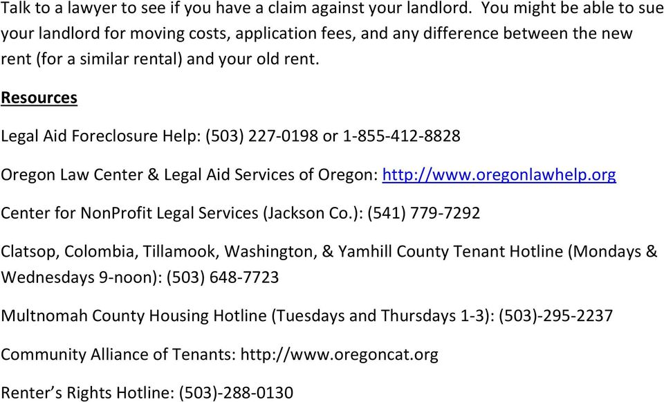 Resources Legal Aid Foreclosure Help: (503) 227-0198 or 1-855-412-8828 Oregon Law Center & Legal Aid Services of Oregon: http://www.oregonlawhelp.