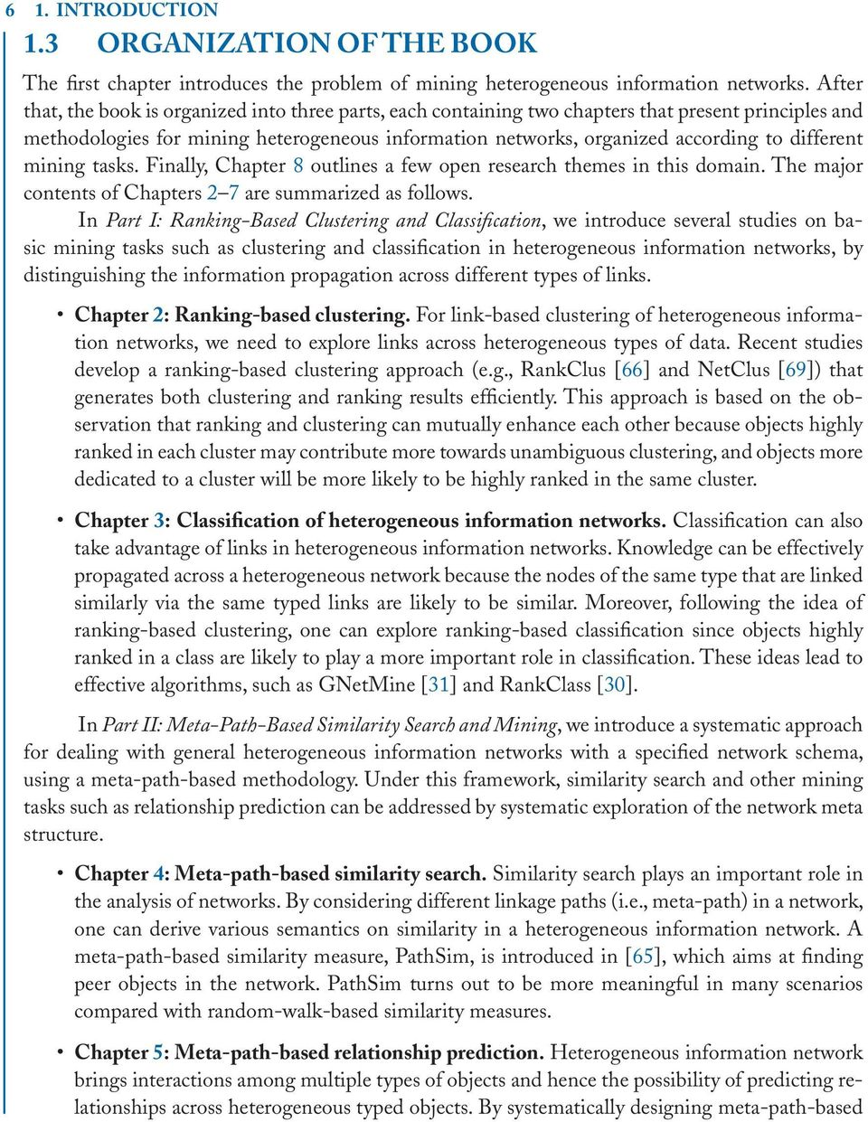 different mining tasks. Finally, Chapter 8 outlines a few open research themes in this domain. The major contents of Chapters 2 7 are summarized as follows.