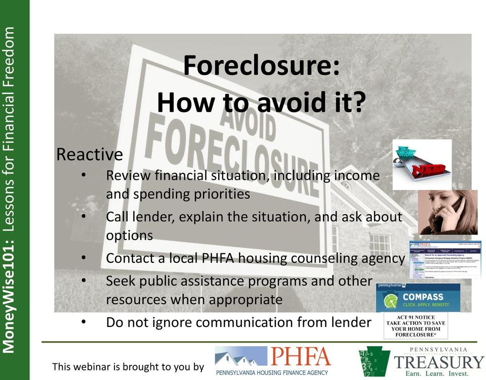 Call lender, explain the situation, and ask about options Contact a local PHFA
