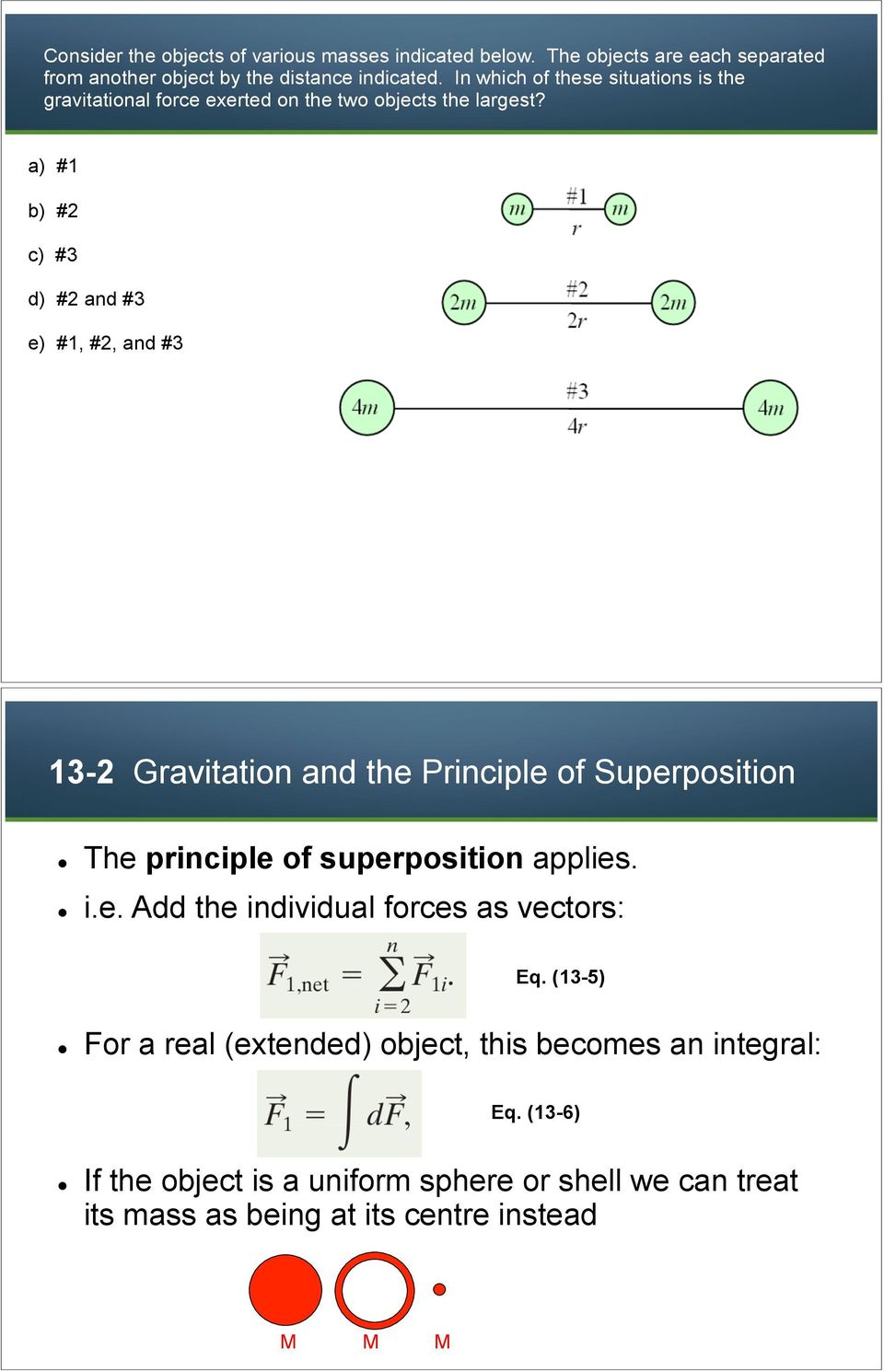 a) #1 b) #2 c) #3 d) #2 and #3 e) #1, #2, and #3 13-2 Gravitation and the Principle of Superposition! The principle of superposition applies.! i.e. Add the individual forces as vectors: Eq.
