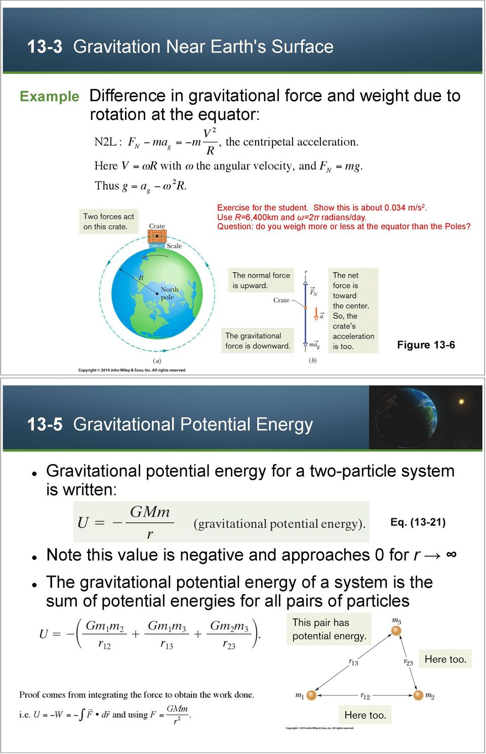 Question: do you weigh more or less at the equator than the Poles? Figure 13-6 13-5 Gravitational Potential Energy! Gravitational potential energy for a two-particle system is written: Eq. (13-21)!