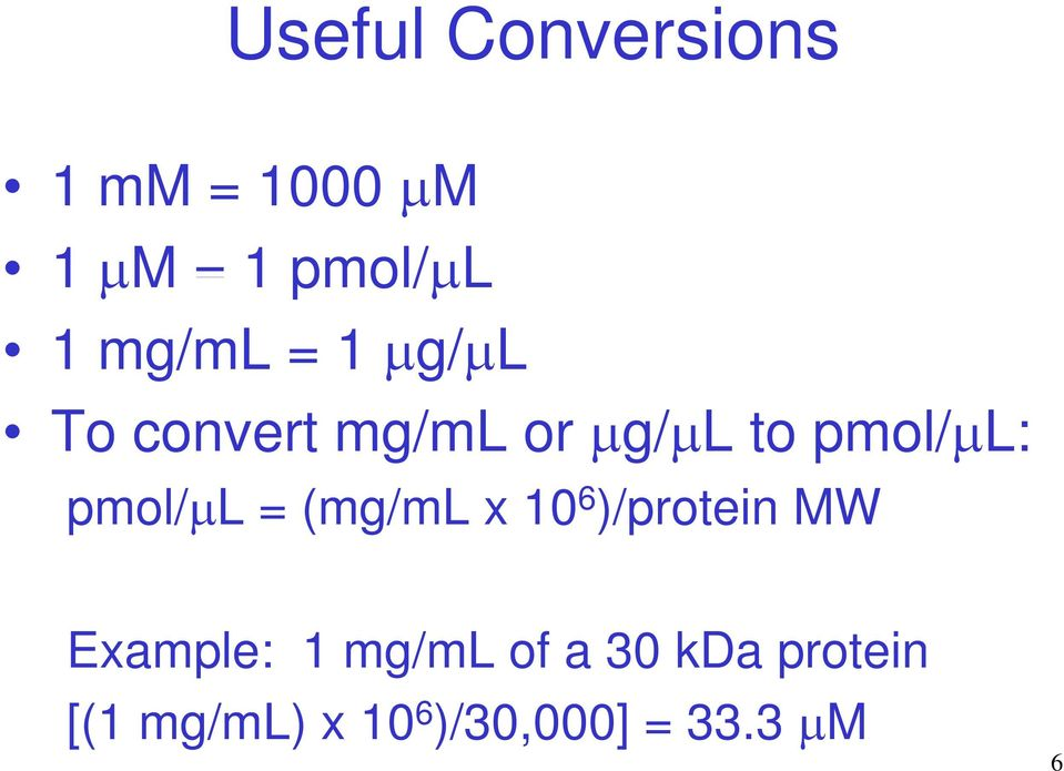 pmol/µl: pmol/µl = (mg/ml x 1 6 )/protein MW Example: