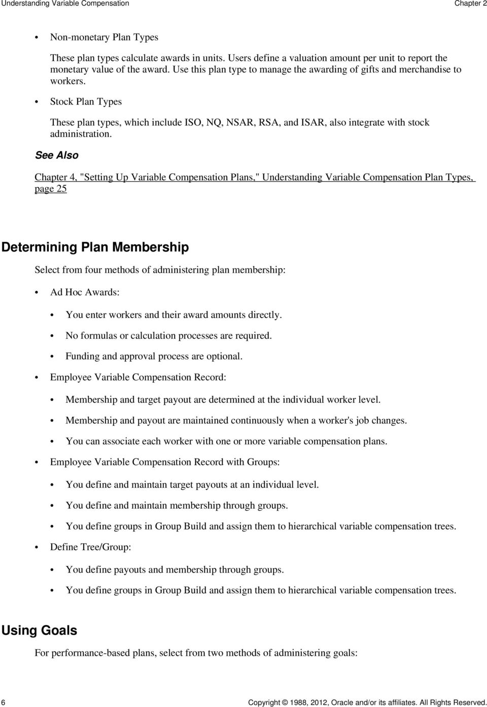 "See Also Chapter 4, ""Setting Up Variable Compensation Plans,"" Understanding Variable Compensation Plan Types, page 25 Determining Plan Membership Select from four methods of administering plan"