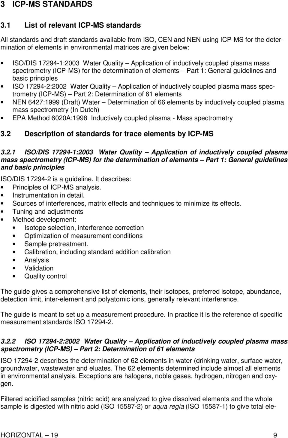 17294-1:2003 Water Quality Application of inductively coupled plasma mass spectrometry (ICP-MS) for the determination of elements Part 1: General guidelines and basic principles ISO 17294-2:2002