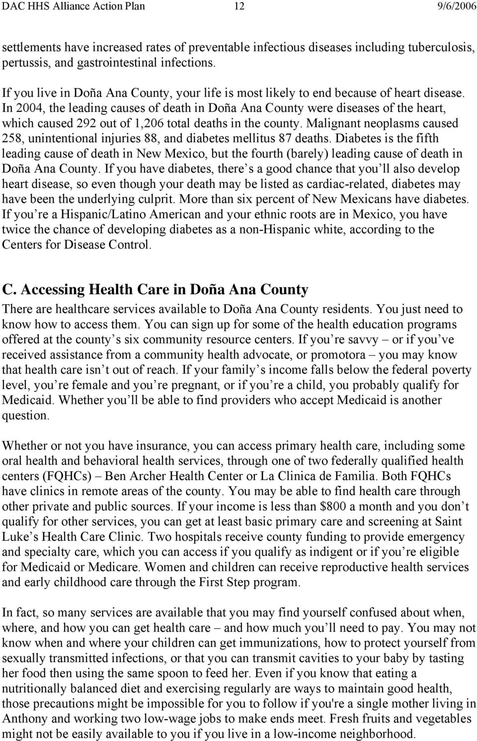 In 2004, the leading causes of death in Doña Ana County were diseases of the heart, which caused 292 out of 1,206 total deaths in the county.