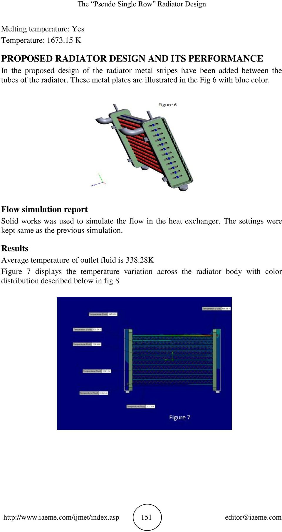 These metal plates are illustrated in the Fig 6 with blue color. Flow simulation report Solid works was used to simulate the flow in the heat exchanger.