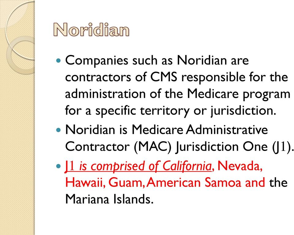 Noridian is Medicare Administrative Contractor (MAC) Jurisdiction One (J1).