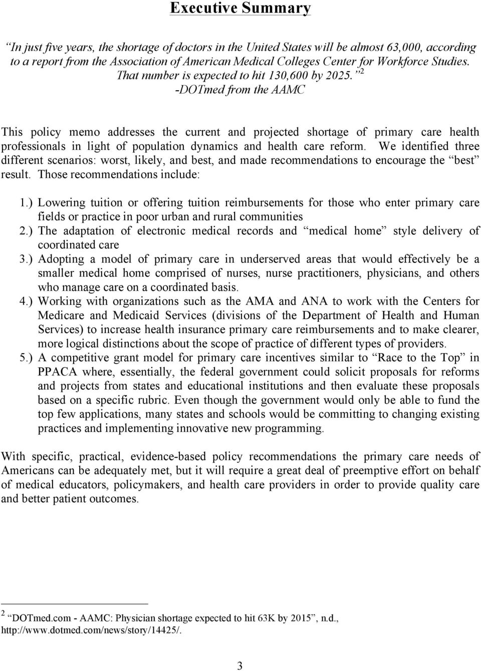 2 -DOTmed from the AAMC This policy memo addresses the current and projected shortage of primary care health professionals in light of population dynamics and health care reform.
