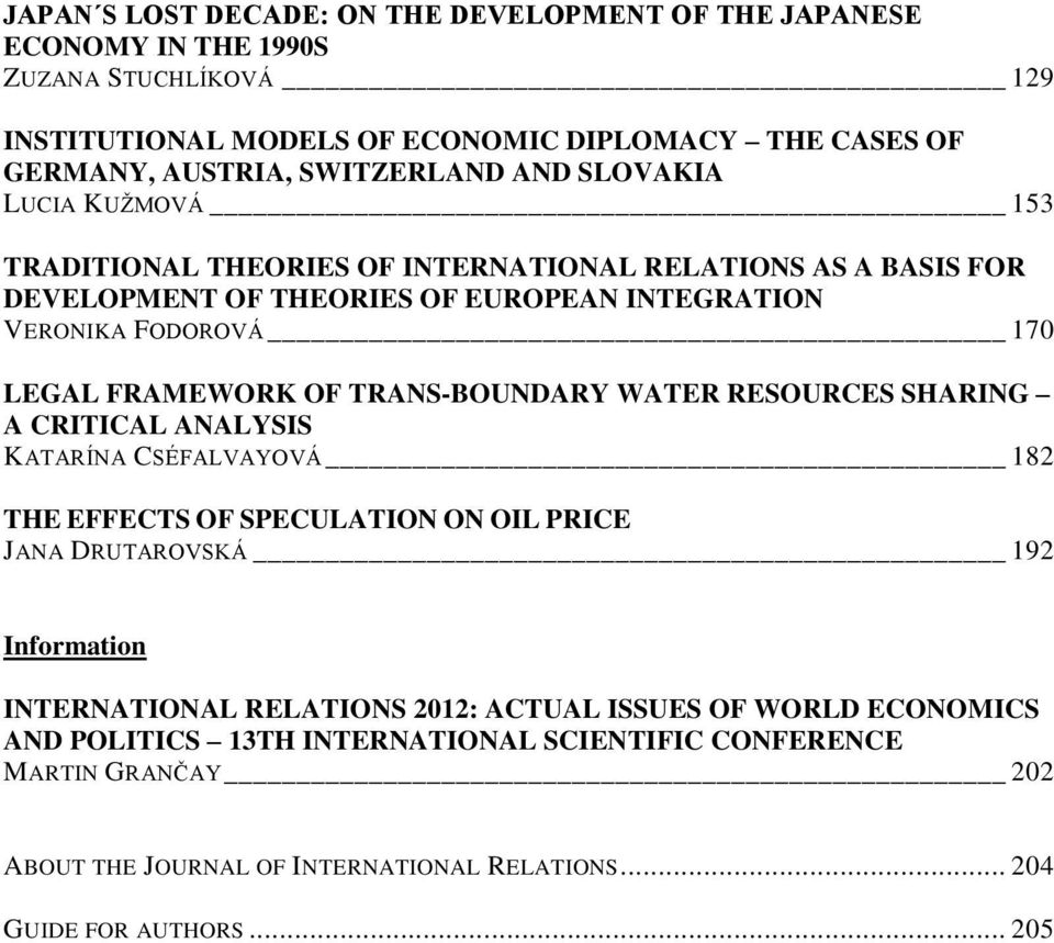 FRAMEWORK OF TRANS-BOUNDARY WATER RESOURCES SHARING A CRITICAL ANALYSIS KATARÍNA CSÉFALVAYOVÁ 182 THE EFFECTS OF SPECULATION ON OIL PRICE JANA DRUTAROVSKÁ 192 Information INTERNATIONAL