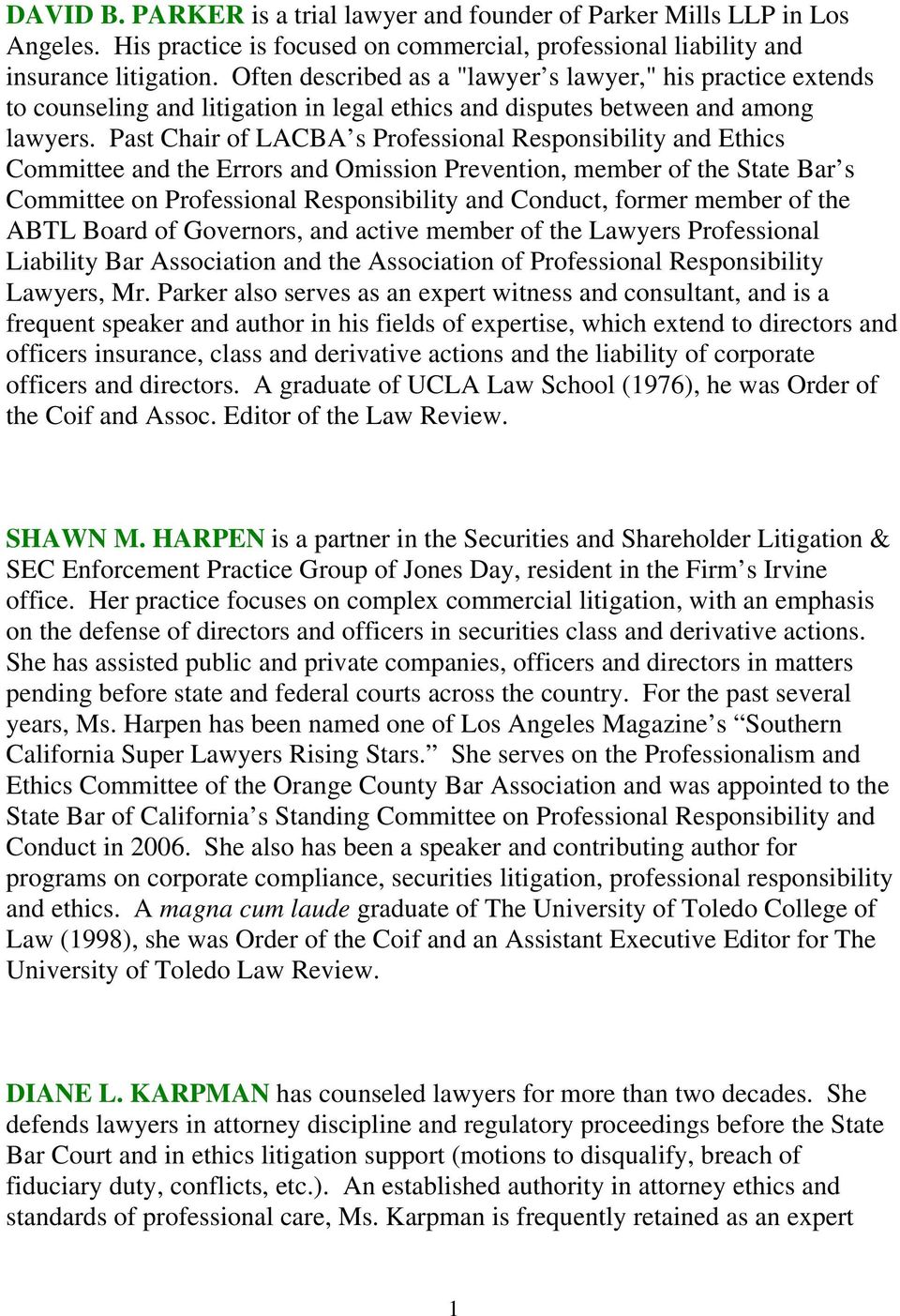 Past Chair of LACBA s Professional Responsibility and Ethics Committee and the Errors and Omission Prevention, member of the State Bar s Committee on Professional Responsibility and Conduct, former