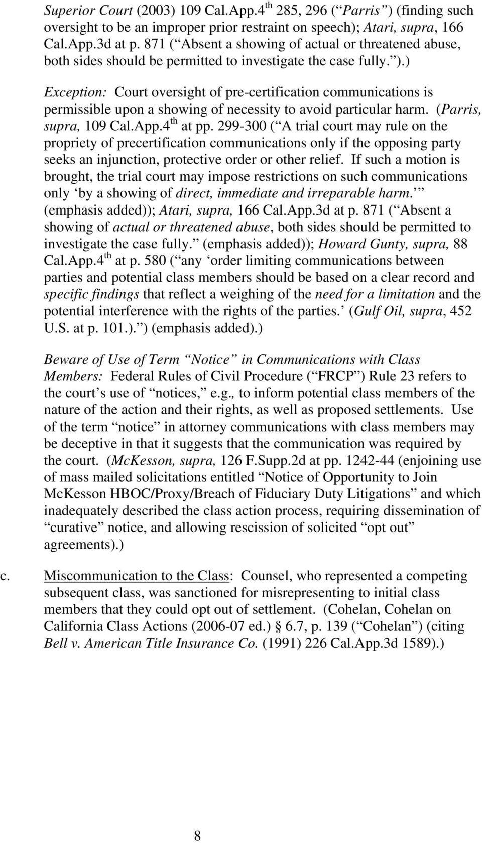 ) Exception: Court oversight of pre-certification communications is permissible upon a showing of necessity to avoid particular harm. (Parris, supra, 109 Cal.App.4 th at pp.