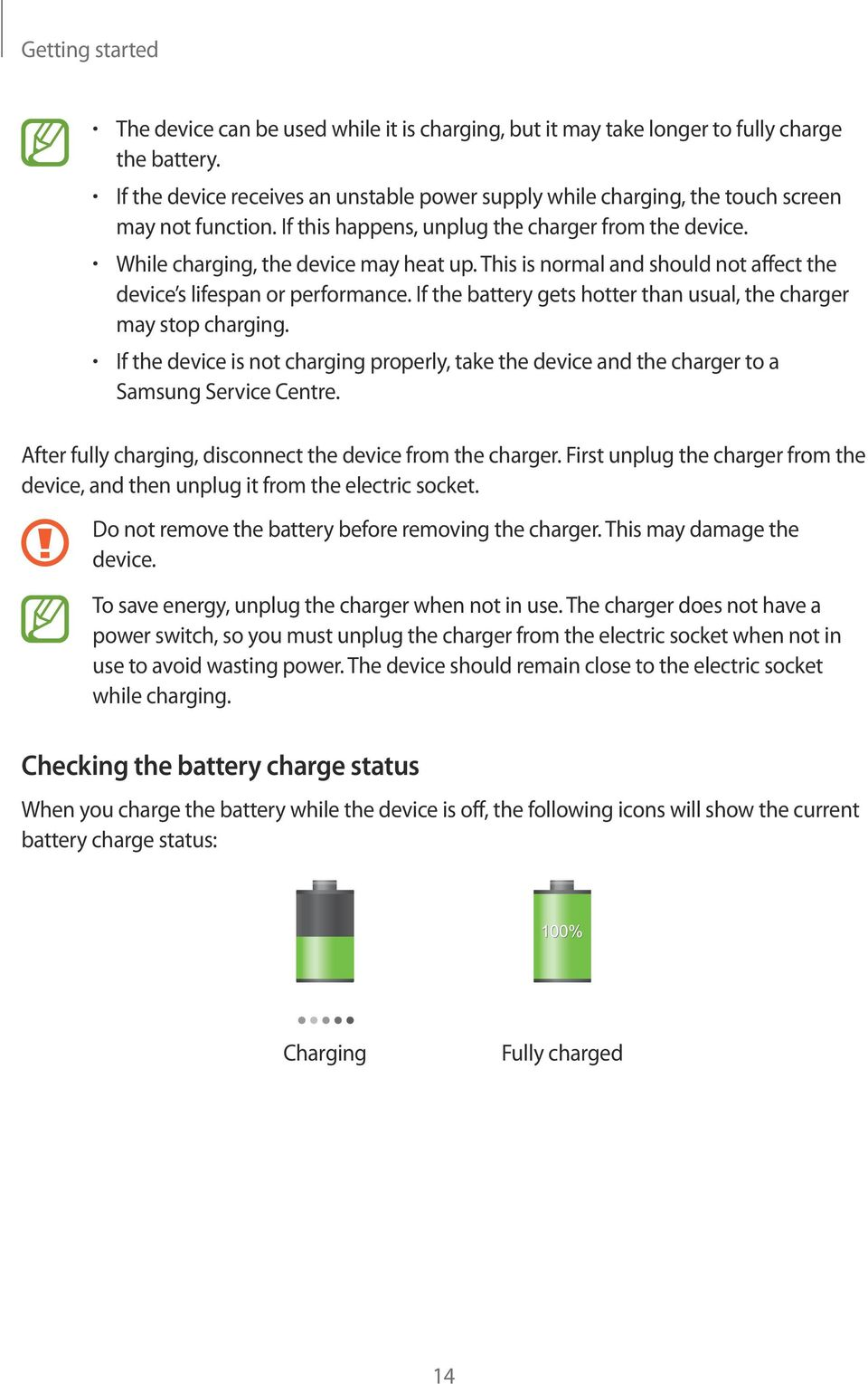 This is normal and should not affect the device s lifespan or performance. If the battery gets hotter than usual, the charger may stop charging.