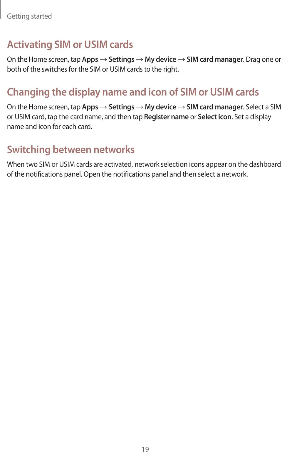 Changing the display name and icon of SIM or USIM cards On the Home screen, tap Apps Settings My device SIM card manager.