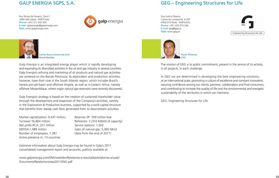 geg.pt Web: www.geg.pt Carlos Nuno Gomes da silva Board Member Galp Energia is an integrated energy player which is rapidly developing and expanding its diversified activities in the oil and gas