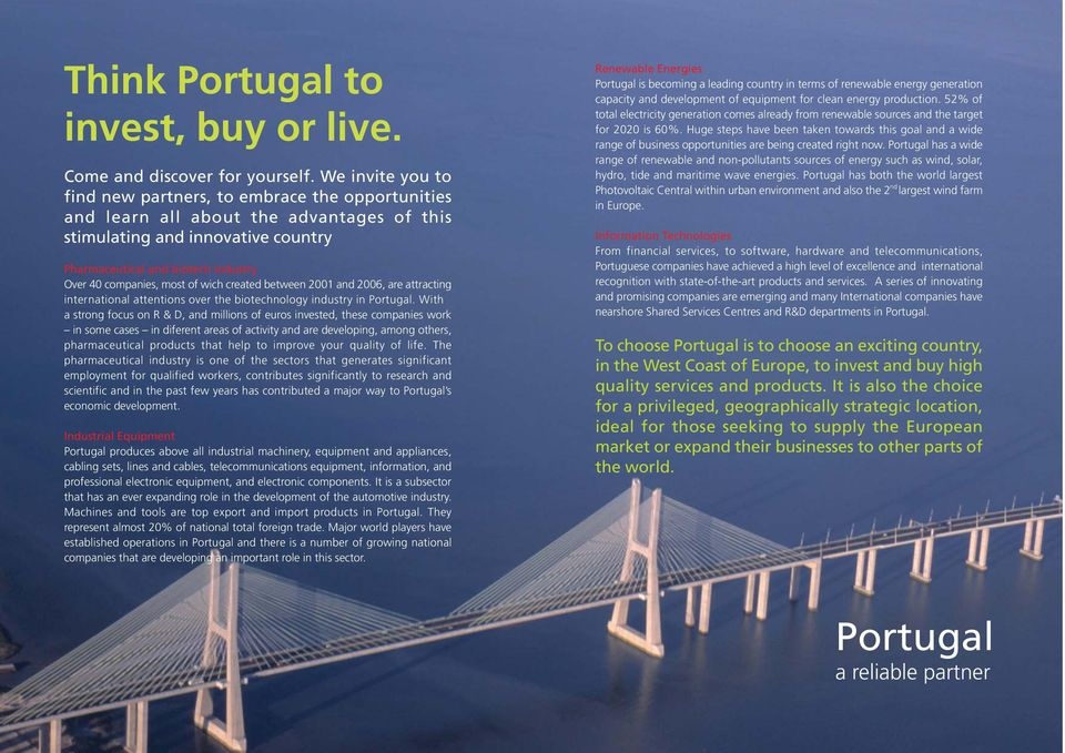 most of wich created between 2001 and 2006, are attracting international attentions over the biotechnology industry in Portugal.