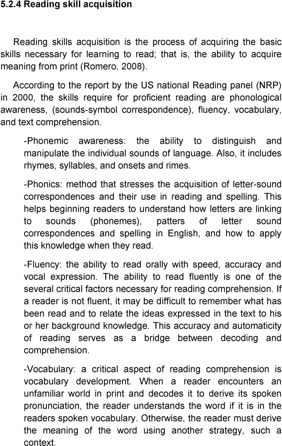 According to the report by the US national Reading panel (NRP) in 2000, the skills require for proficient reading are phonological awareness, (sounds-symbol correspondence), fluency, vocabulary, and