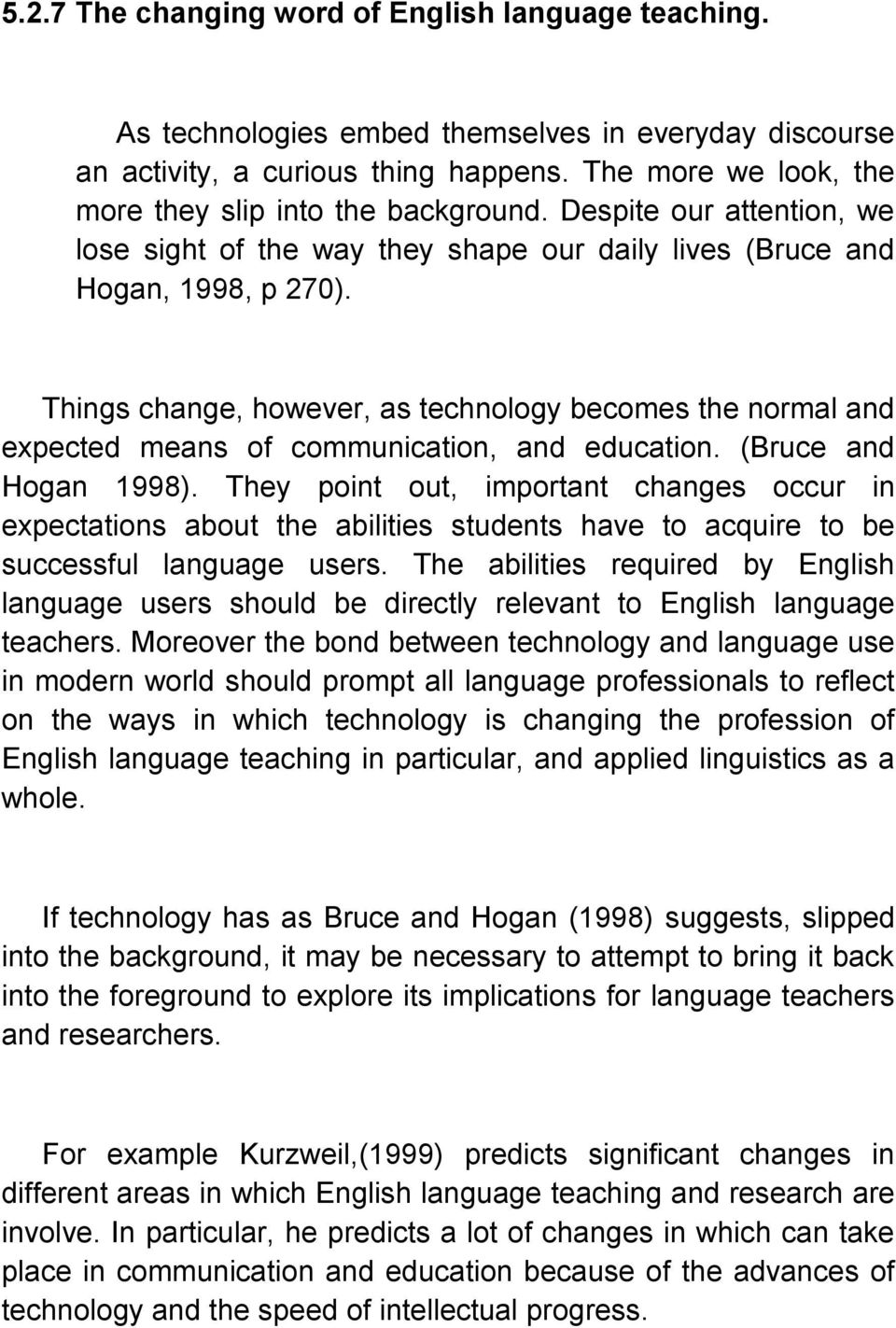 Things change, however, as technology becomes the normal and expected means of communication, and education. (Bruce and Hogan 1998).