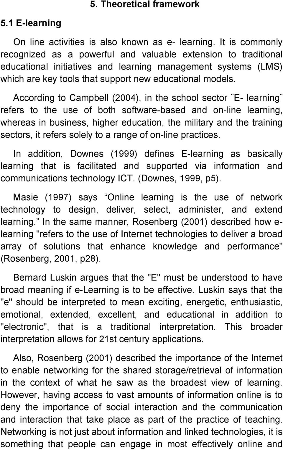 According to Campbell (2004), in the school sector E- learning refers to the use of both software-based and on-line learning, whereas in business, higher education, the military and the training