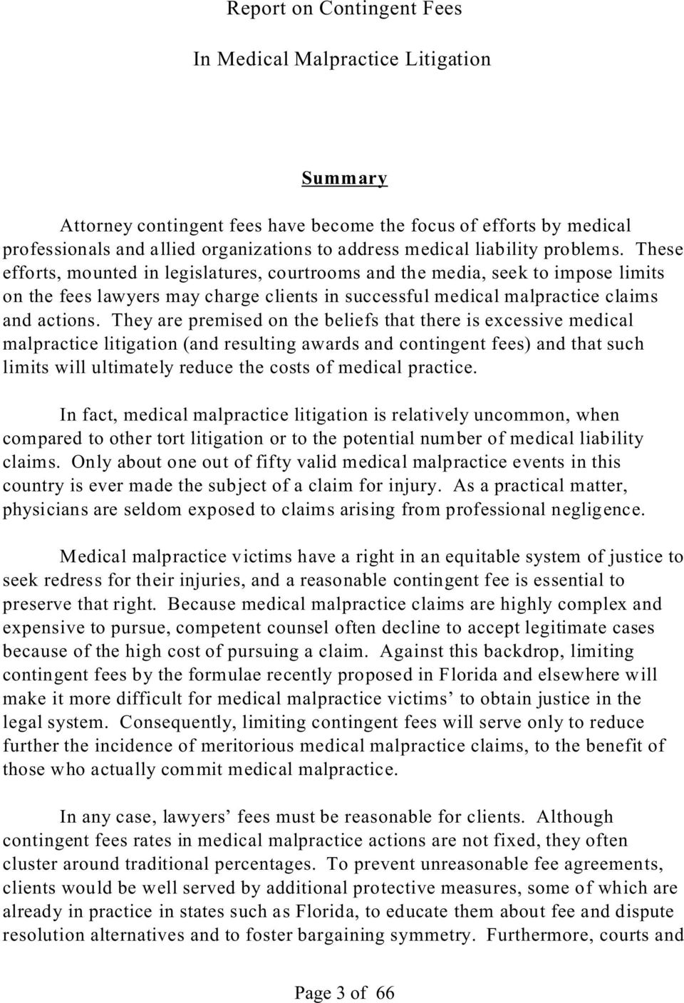 They are premised on the beliefs that there is excessive medical malpractice litigation (and resulting awards and contingent fees) and that such limits will ultimately reduce the costs of medical