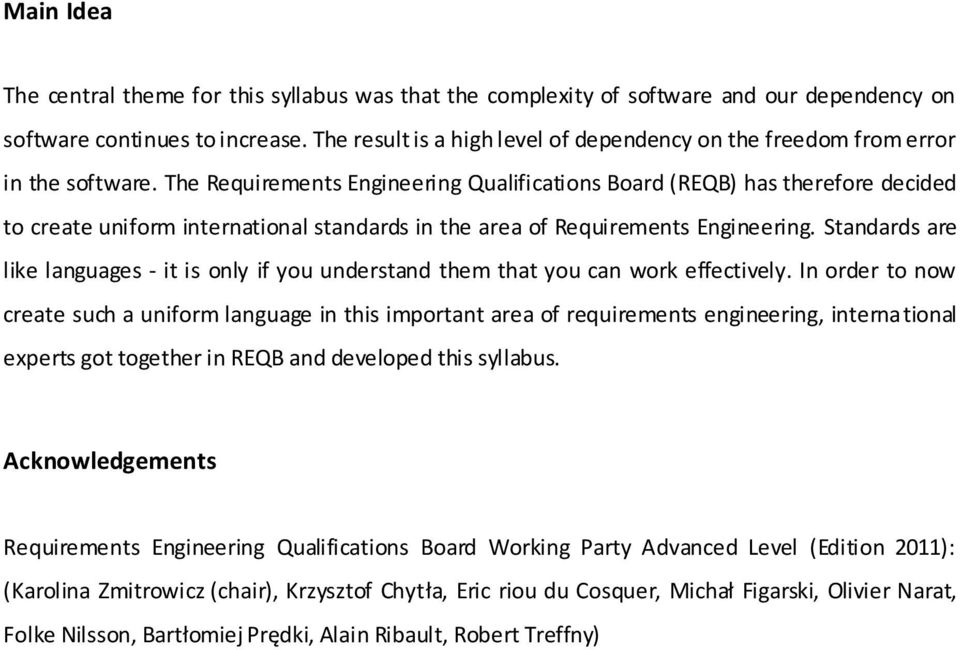The Requirements Engineering Qualifications Board (REQB) has therefore decided to create uniform international standards in the area of Requirements Engineering.