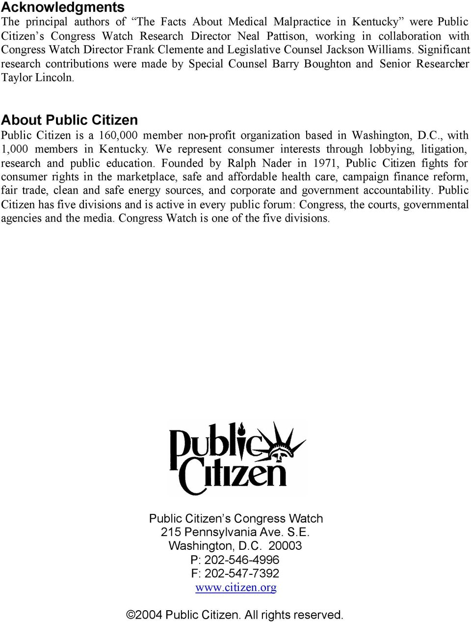 About Public Citizen Public Citizen is a 160,000 member non-profit organization based in Washington, D.C., with 1,000 members in Kentucky.