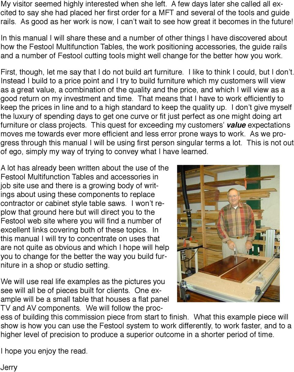 In this manual I will share these and a number of other things I have discovered about how the Festool Multifunction Tables, the work positioning accessories, the guide rails and a number of Festool
