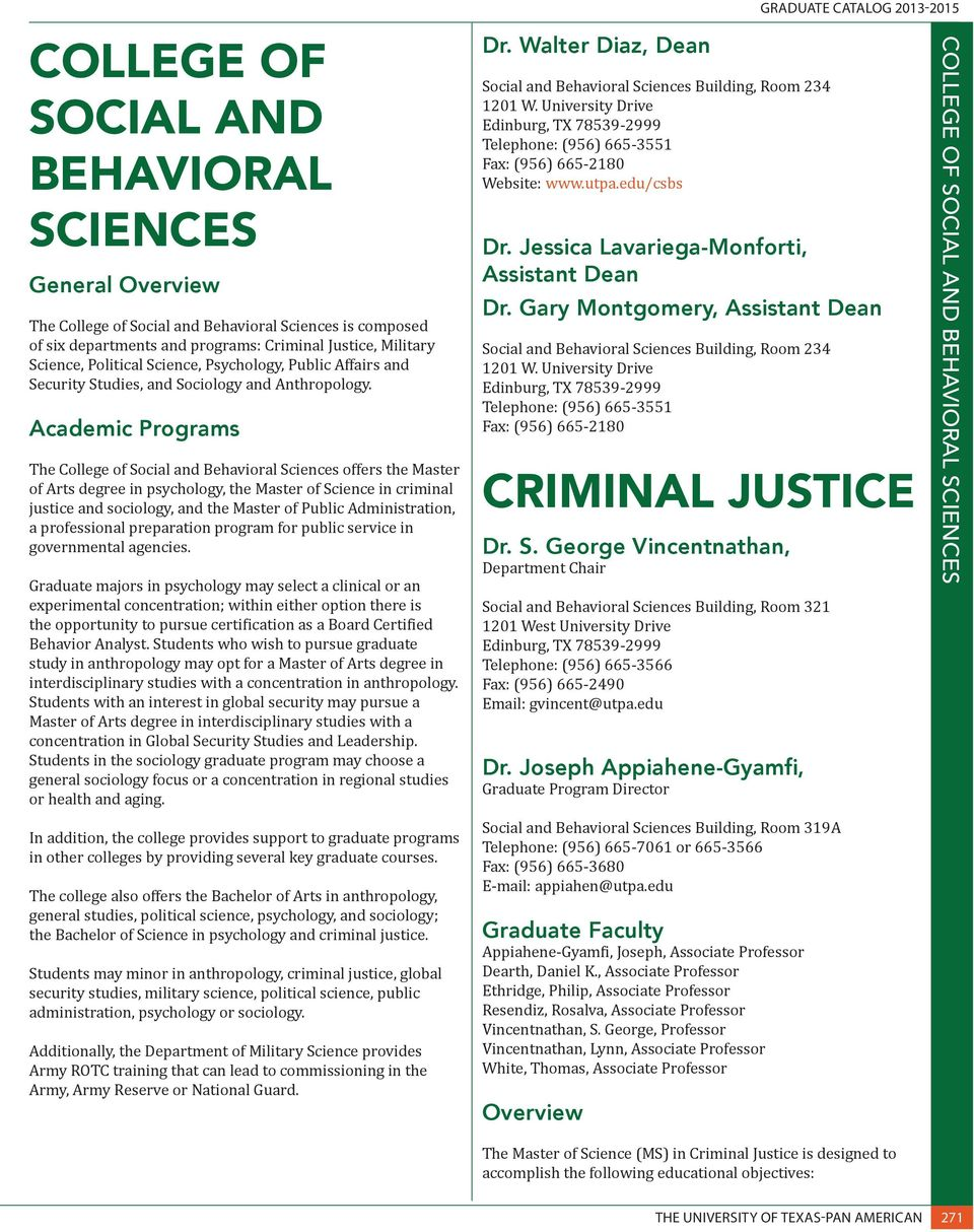 Academic Programs The College of Social and Behavioral Sciences offers the Master of Arts degree in psychology, the Master of Science in criminal justice and sociology, and the Master of Public