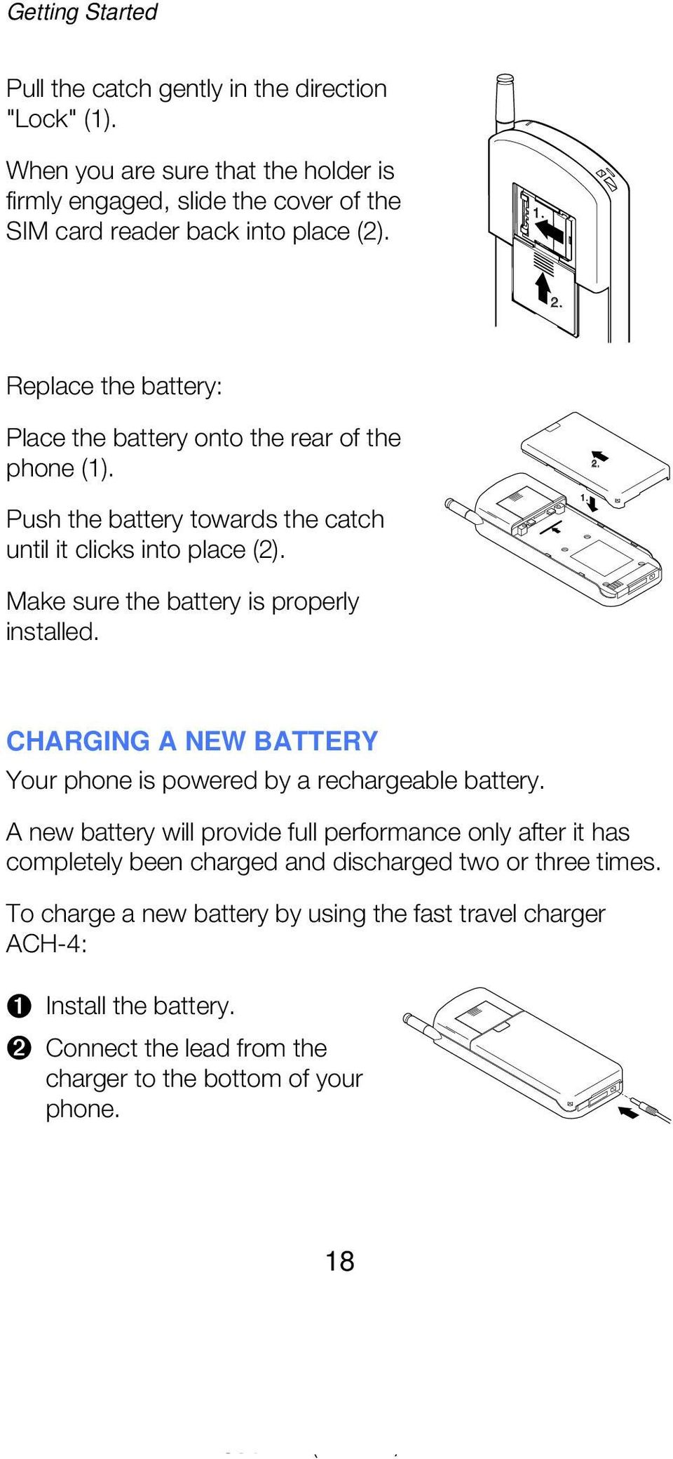 CHARGING A NEW BATTERY Your phone is powered by a rechargeable battery. A new battery will provide full performance only after it has completely been charged and discharged two or three times.